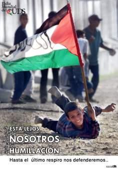 O dia Mundia de Al-Quds_Está longe de nós a humilhação. Até o ultimo suspiro nos defenderemos