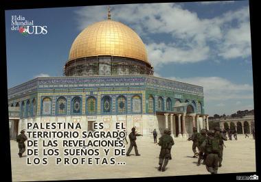 O dia mundial de Al-Quds - Palestina é território sagrado das revelações, dos sonhos e dos profetas...